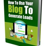 How To Use Your Blogs To Generate Leads